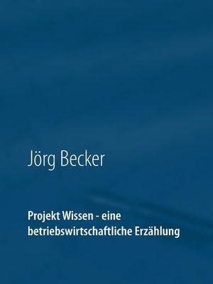 cover image of Projekt Wissen--eine betriebswirtschaftliche Erzählung