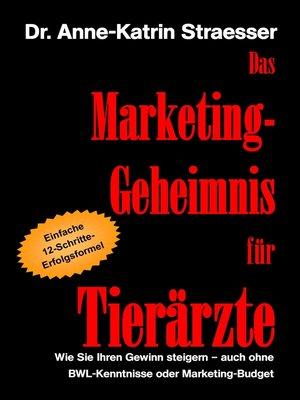 cover image of Das Marketing-Geheimnis für Tierärzte