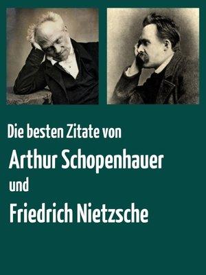 cover image of Die besten Zitate von Arthur Schopenhauer und Friedrich Nietzsche