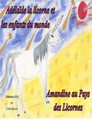cover image of Adélaïde la licorne et les enfants du monde--Amandine au Pays des Licornes