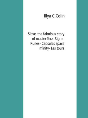 cover image of Slave, the fabulous story of master Terz- Signe- Runes- Capsules space infinity-  Les tours galaxy