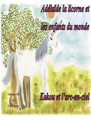 cover image of Adélaïde la licorne et les enfants du monde--Kakou et l'arc en ciel