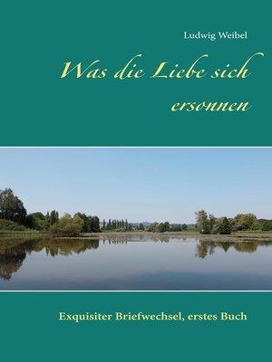 cover image of Was die Liebe sich ersonnen