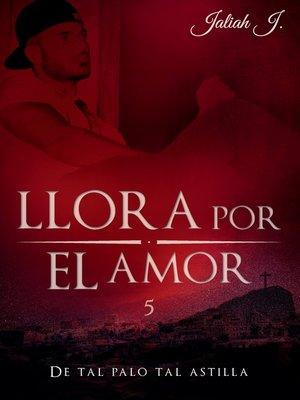cover image of Llora por el amor 5