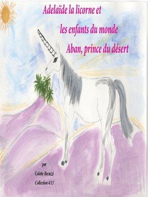 cover image of Adélaïde la licorne et les enfants du monde--Aban, prince du désert