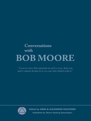 Conversations with Bob Moore by Moore Healing Association