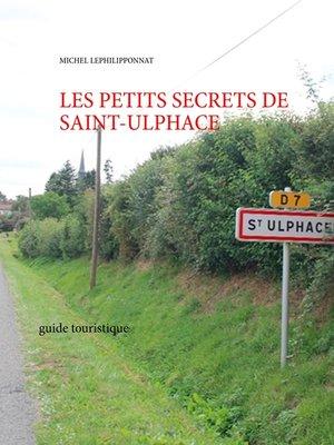 cover image of les petits secrets de saint ulphace