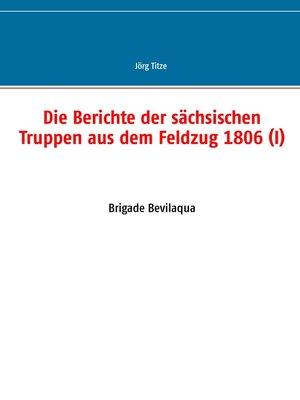 cover image of Die Berichte der sächsischen Truppen aus dem Feldzug 1806 (I)