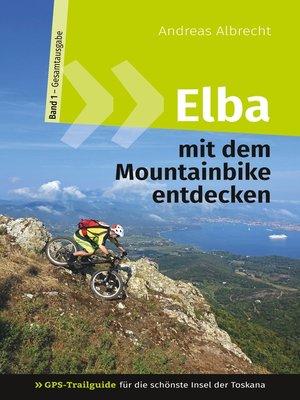 cover image of Elba mit dem Mountainbike entdecken 1--GPS-Trailguide für die schönste Insel der Toskana