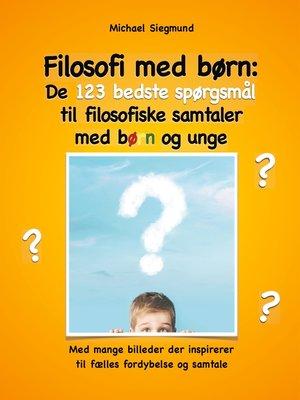 cover image of Filosofi med børn--De 123 bedste spørgsmål til filosofiske samtaler med børn og unge