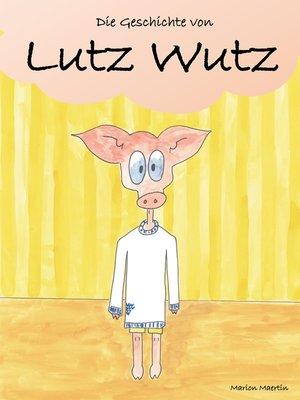 cover image of Die Geschichte von Lutz Wutz