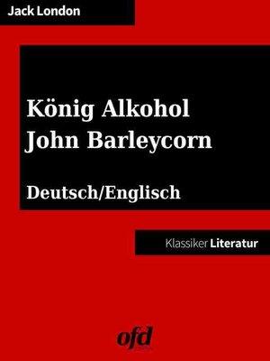 cover image of König Alkohol--John Barleycorn