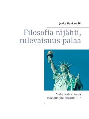 cover image of Filosofia räjähti, tulevaisuus palaa