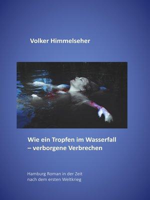 cover image of Wie ein Tropfen im Wasserfall--verborgene Verbrechen