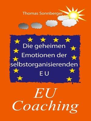 cover image of Die geheimen Emotionen der selbstorganisierenden Europäischen Union