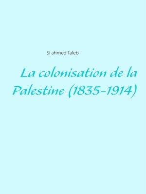 cover image of La colonisation de la Palestine (1835-1914)