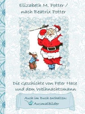 cover image of Die Geschichte von Peter Hase und dem Weihnachtsmann (inklusive Ausmalbilder, deutsche Erstveröffentlichung! )