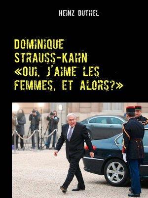 cover image of Dominique Strauss-Kahn--«Oui, j'aime les femmes, et alors?»