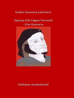 cover image of Spione-CIA-Lügen-Terrorist-Che Guevara