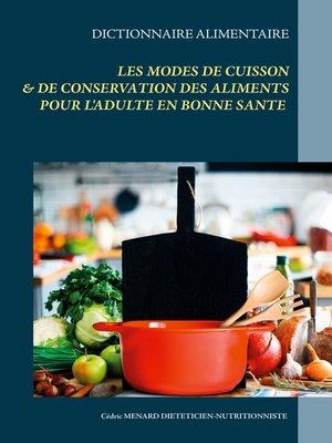cover image of Dictionnaire des modes de cuisson et de conservation des aliments pour l'équilibre nutritionnel de l'adulte en bonne santé