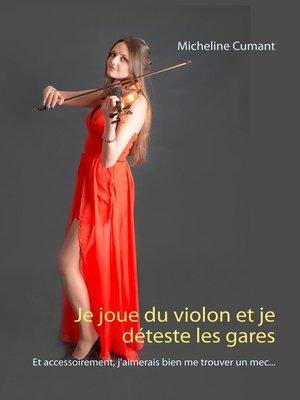 cover image of Je joue du violon et je déteste les gares
