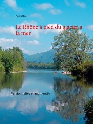 cover image of Le Rhône à pied du glacier à la mer