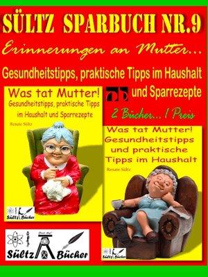 cover image of Sültz' Sparbuch Nr.9--Erinnerungen an Mutter... Gesundheitstipps und praktische Tipps im Haushalt