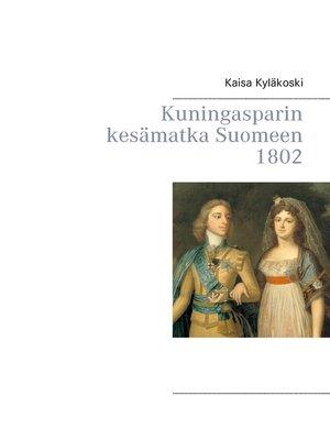cover image of Kuningasparin kesämatka Suomeen 1802