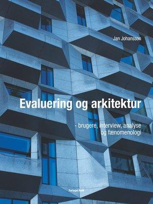 cover image of Evaluering og arkitektur--brugere, interview, analyse og fænomenologi
