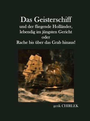 cover image of Das Geisterschiff und der fliegende Holländer, lebendig im jüngsten Gericht oder Rache bis über das Grab hinaus!