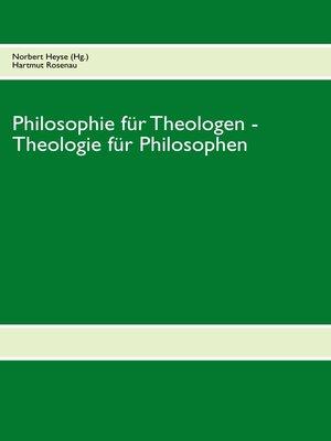 cover image of Philosophie für Theologen--Theologie für Philosophen
