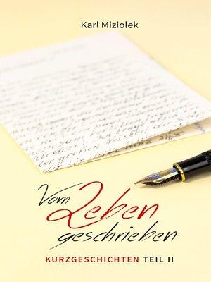 cover image of Vom Leben geschrieben--Kurzgeschichten  Teil II
