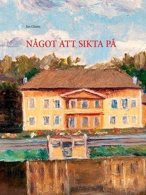 cover image of NÅGOT ATT SIKTA PÅ