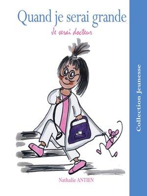 cover image of Quand je serai grande je serai docteur