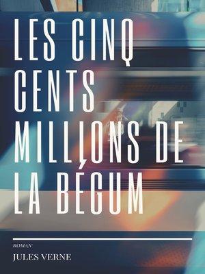 cover image of Les cinq cents millions de la Bégum