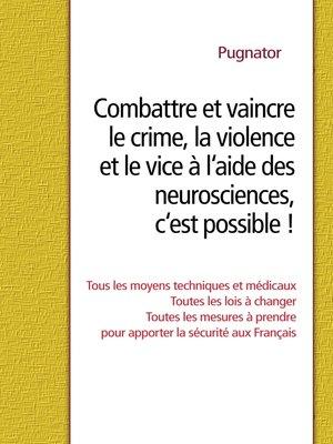 cover image of Combattre et vaincre le crime, la violence et le vice à l'aide des neurosciences, c'est possible !