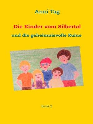 cover image of Die Kinder vom Silbertal und die geheimnisvolle Ruine