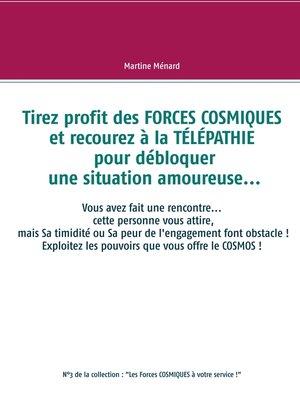 cover image of Tirez profit des FORCES COSMIQUES et recourez à la TÉLÉPATHIE pour débloquer une situation amoureuse...