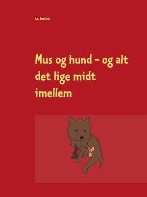 cover image of Mus og hund--og alt det lige midt imellem
