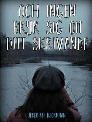 cover image of Och ingen bryr sig om ditt skrivande