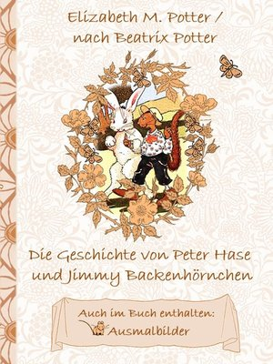 cover image of Die Geschichte von Peter Hase und Jimmy Backenhörnchen (inklusive Ausmalbilder, deutsche Erstveröffentlichung! )