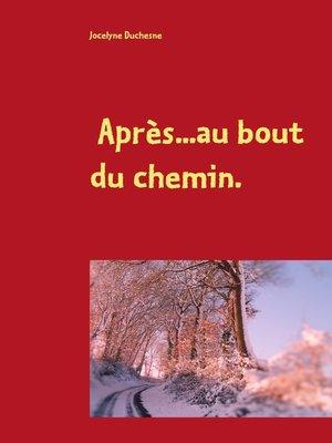 cover image of Après...au bout du chemin...