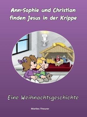 cover image of Ann-Sophie & Christian finden Jesus in der Krippe