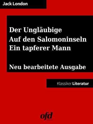 cover image of Drei Südseegeschichten--Der Ungläubige--Auf den Salomoninseln--Ein tapferer Mann
