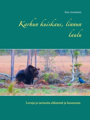 cover image of Karhun kuiskaus, linnun laulu