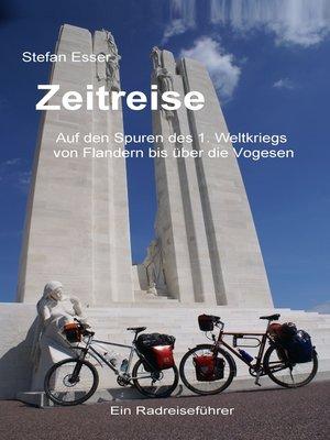 cover image of Zeitreise--Auf den Spuren des 1. Weltkriegs von Flandern bis über die Vogesen