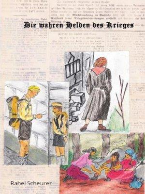cover image of Die wahren Helden des Krieges