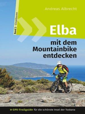 cover image of Elba mit dem Mountainbike entdecken 2--GPS-Trailguide für die schönste Insel der Toskana