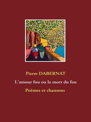 cover image of L'amour fou ou la mort du fou