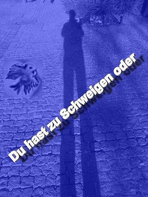 cover image of Du hast zu Schweigen oder....